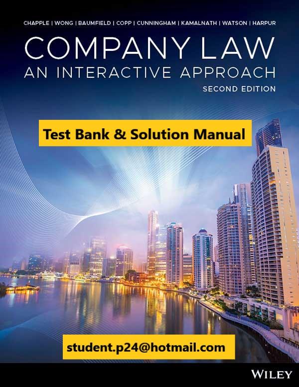 Company Law An Interactive Approach 2nd Edition Chapple Wong Baumfield Copp Cunningham Kamalnath Watson Harpur 2020 Solution Manual Test Bank